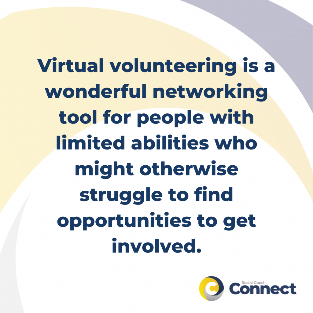 virtual volunteering is a wonderful networking tool for people with limited abilities who might otherwise struggle to find opportunities to get involved
