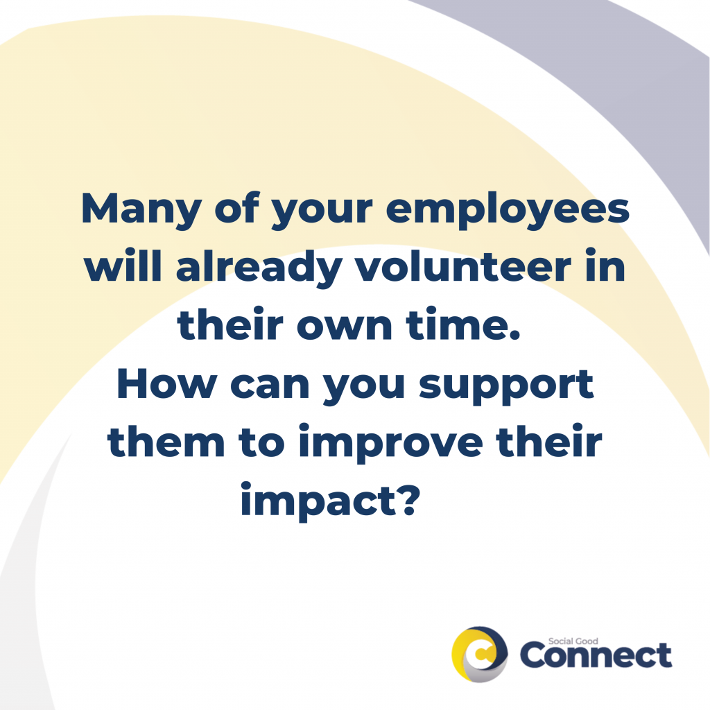 many of your employees will already volunteer in their own time. How can you support them to improve their impact? - employee volunteering